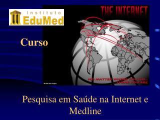 Pesquisa em Saúde na Internet e Medline