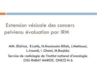 Extension vésicale des cancers pelviens: évaluation par IRM