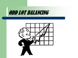 ODD LOT BALANCING