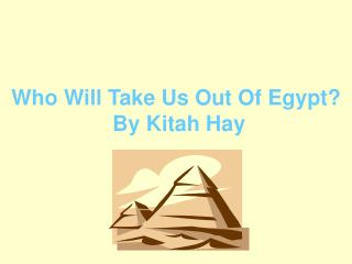 Who Will Take Us Out Of Egypt? By Kitah Hay