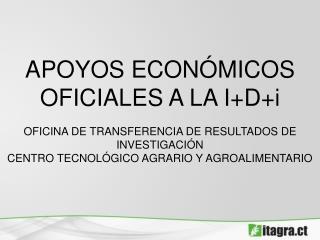 APOYOS ECONÓMICOS  OFICIALES A LA I+D+i