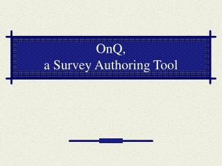 OnQ, a Survey Authoring Tool