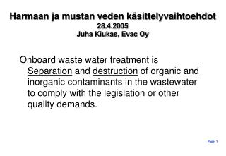 Harmaan ja mustan veden käsittelyvaihtoehdot 28.4.2005 Juha Kiukas, Evac Oy