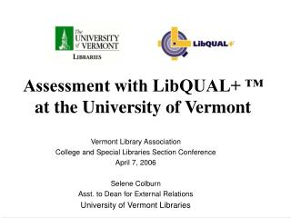Assessment with LibQUAL+ ™  at the University of Vermont