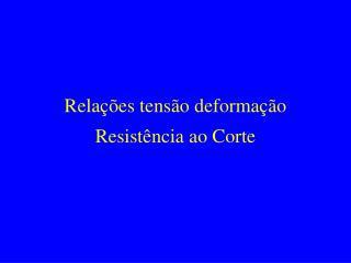Relações tensão deformação Resistência ao Corte