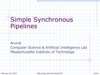 Simple Synchronous Pipelines Arvind  Computer Science & Artificial Intelligence Lab