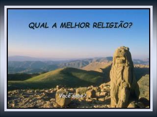 QUAL A MELHOR RELIGI O