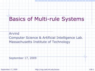 Basics of Multi-rule Systems  Arvind Computer Science & Artificial Intelligence Lab.