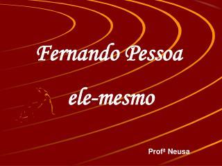 Fernando Pessoa        ele-mesmo