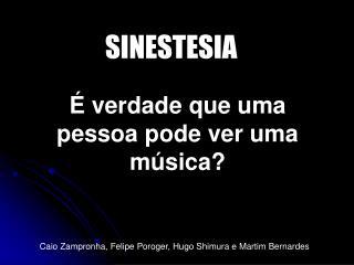 É verdade que uma pessoa pode ver uma música?