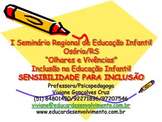 Professora/Psicopedagoga Viviane Gonçalves Cruz (51) 84801450/92271896/97207546