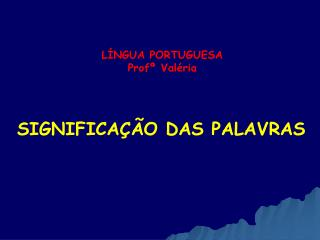 LÍNGUA PORTUGUESA Profª Valéria