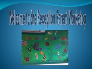 Welcome to the Reception Parent Workshop