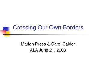 Crossing Our Own Borders