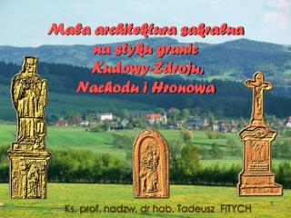 Mała architektura sakralna  na styku granic  Kudowy-Zdroju,  Nachodu i Hronowa