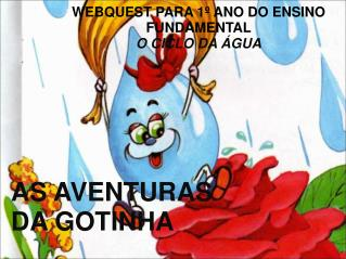 WEBQUEST PARA 1º ANO DO ENSINO FUNDAMENTAL O CICLO DA ÁGUA