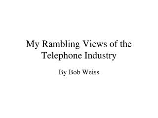 My Rambling Views of the Telephone Industry