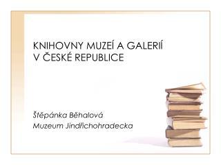 KNIHOVNY MUZEÍ A GALERIÍ                   V ČESKÉ REPUBLICE