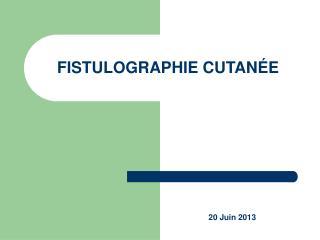 FISTULOGRAPHIE CUTANÉE
