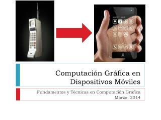 Computación Gráfica en Dispositivos Móviles