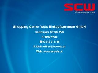 Shopping Center Wels Einkaufszentrum GmbH Salzburger Straße 223 A-4600 Wels