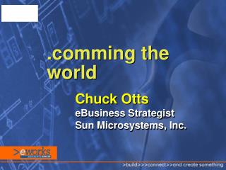 Chuck Otts eBusiness Strategist Sun Microsystems, Inc.