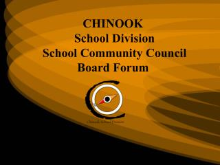 CHINOOK  School Division School Community Council Board Forum