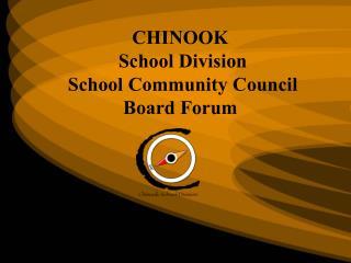 CHINOOK  School Division School Community Council Board Forum