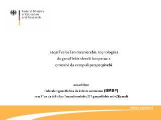 mixail Slixti federaluri ganaTlebisa da kvlevis saministro  (BMBF)
