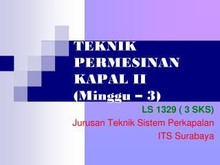 TEKNIK PERMESINAN KAPAL II (Minggu – 3)