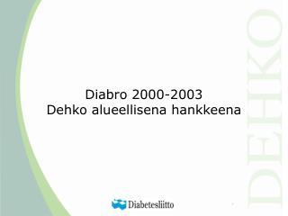 Diabro 2000-2003  Dehko alueellisena hankkeena