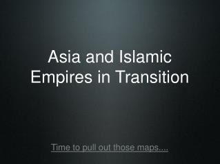 Asia and Islamic Empires in Transition
