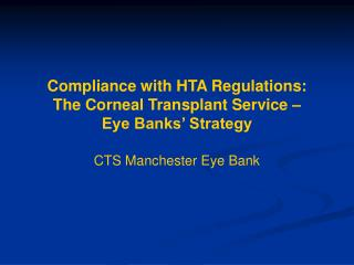 Compliance with HTA Regulations:  The Corneal Transplant Service –  Eye Banks' Strategy