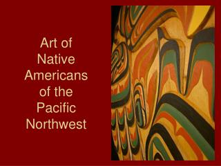 Art of  Native Americans  of the  Pacific Northwest