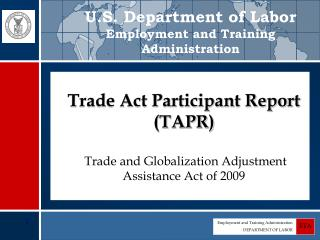 Trade Act Participant Report (TAPR) Trade and Globalization Adjustment Assistance Act of 2009