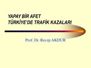 YAPAY BİR AFET TÜRKİYE'DE TRAFİK KAZALARI