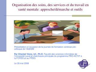 Organisation des soins, des services et du travail en santé mentale: approche/démarche et outils