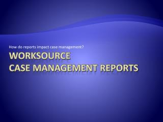 WorkSource Case Management reports