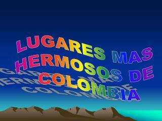 LUGARES MAS HERMOSOS DE  COLOMBIA