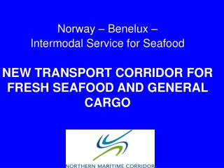 Norway – Benelux –  Intermodal Service for Seafood