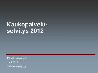 Kaukopalvelu- selvitys 2012