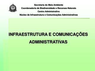 INFRAESTRUTURA E COMUNICAÇÕES ADMINISTRATIVAS