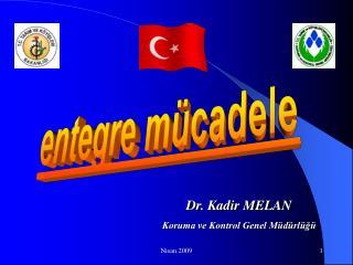 Dr. Kadir MELAN Koruma ve Kontrol Genel Müdürlüğü