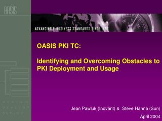 OASIS PKI TC:   Identifying and Overcoming Obstacles to PKI Deployment and Usage