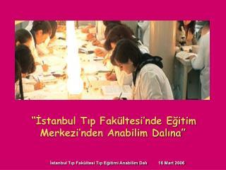 """""""İstanbul Tıp Fakültesi'nde Eğitim Merkezi'nden Anabilim Dalına"""""""