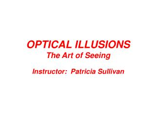 OPTICAL ILLUSIONS The Art of Seeing