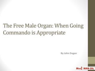 The Free Male Organ: When Going Commando is Appropriate