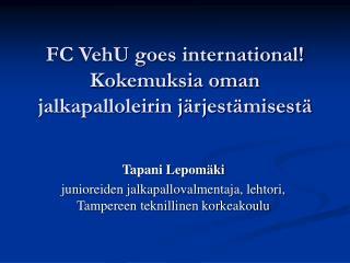 FC VehU goes international! Kokemuksia oman jalkapalloleirin järjestämisestä