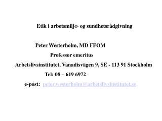 Etik i arbetsmilj Ø-  og sundhetsrådgivning Peter Westerholm, MD FFOM