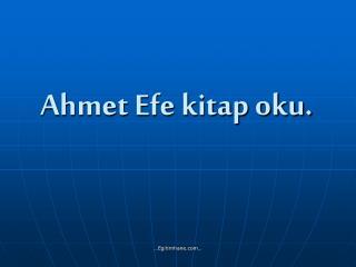 Ahmet Efe kitap oku.
